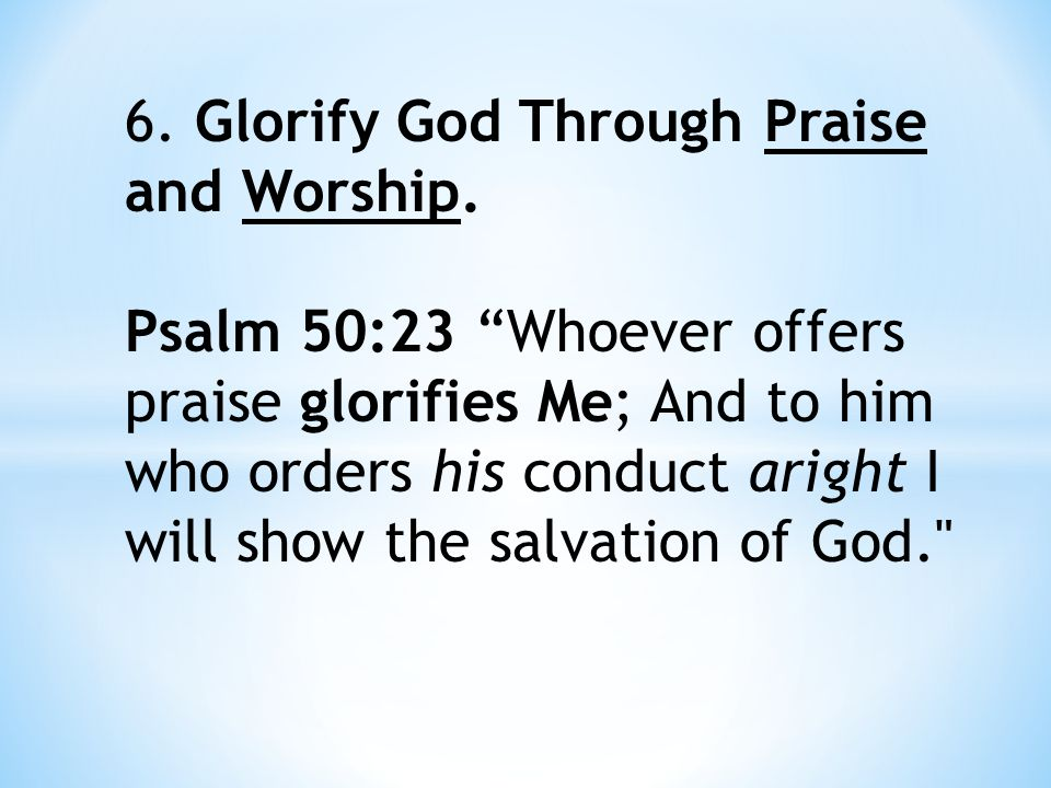Psalm 100, 107 – Praise and worship honors God.