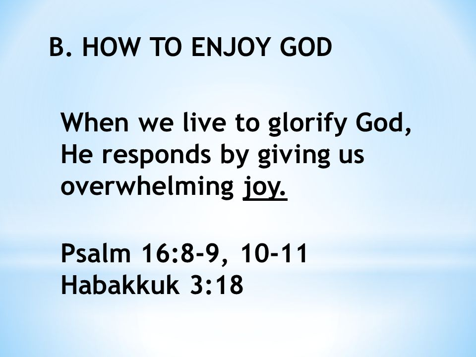 Live to the glory of God, and joy will come. Psalm 51:12 John 15:11