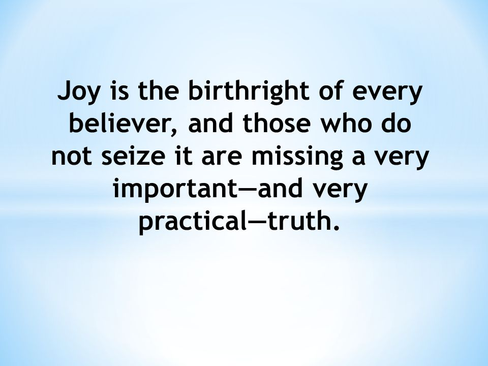 Acts 13:52 Romans 14:17 The Spirit-filled life brings its own built-in joy.