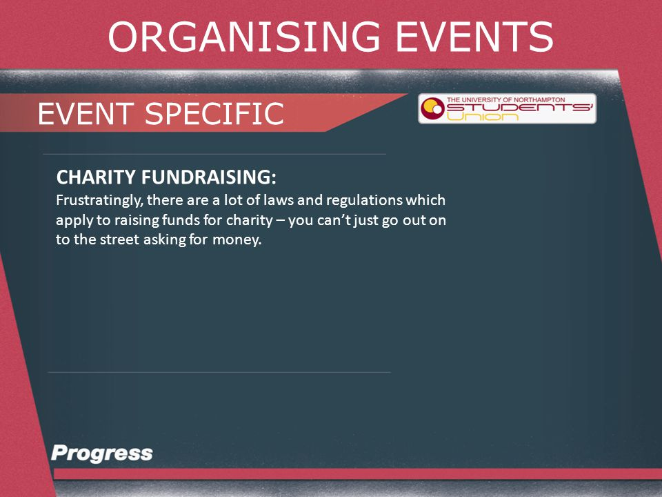 ORGANISING EVENTS EVENT SPECIFIC CHARITY FUNDRAISING: It is against the law for a charity to give money to another charity.