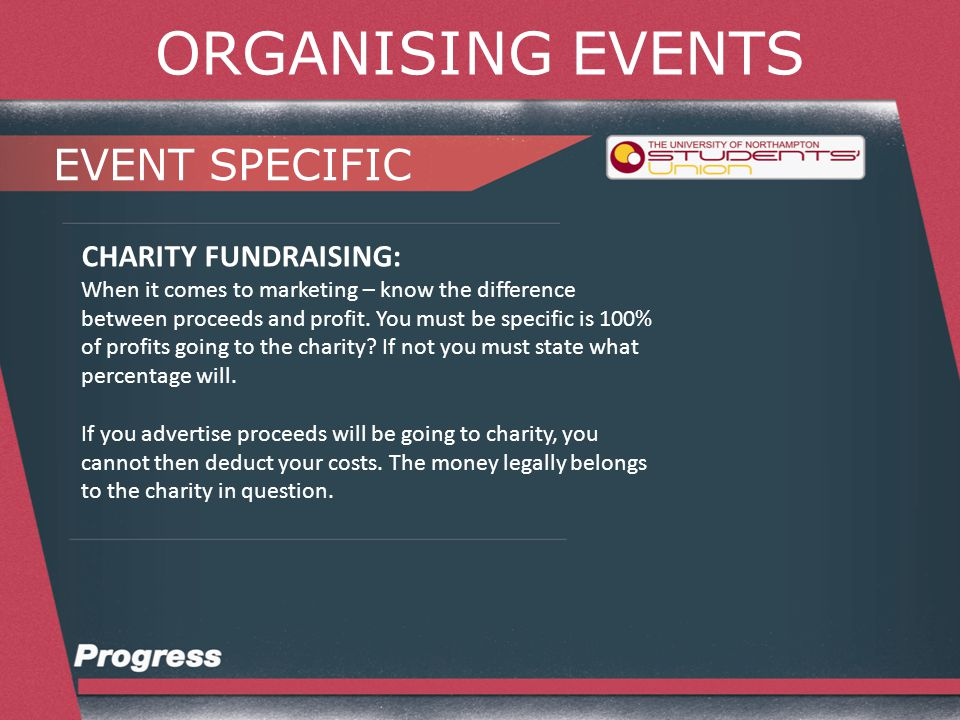 ORGANISING EVENTS EVENT SPECIFIC CHARITY FUNDRAISING: If collecting donations for a charity you will need collection cans.