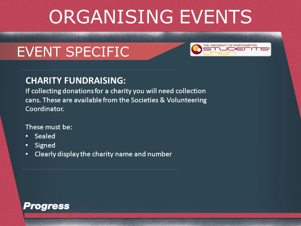 ORGANISING EVENTS EVENT SPECIFIC CHARITY FUNDRAISING: You can only collect for charity on University property.