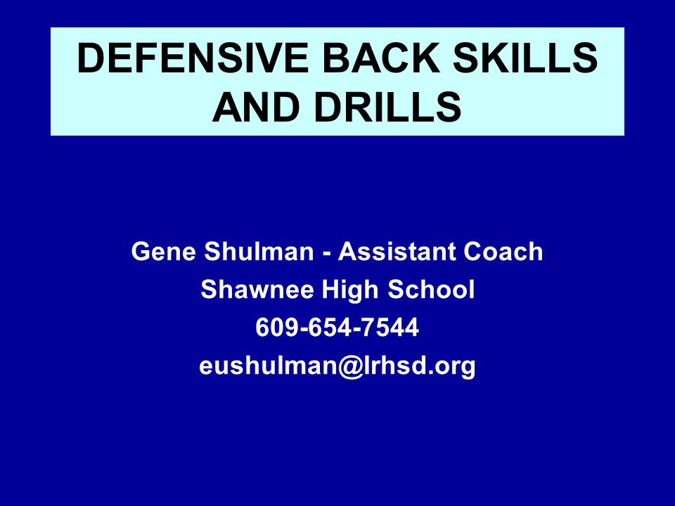 PHILOSOPHY Do what your players can do-not what someone else's players can do Drill the techniques that are used in the coverages you run-don't simply drill Use a limited number of drills-you don't need 101 drills Give your players diagnostic tools -a specific read and a specific response