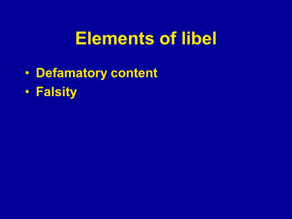 Elements of libel Defamatory content Falsity Publication