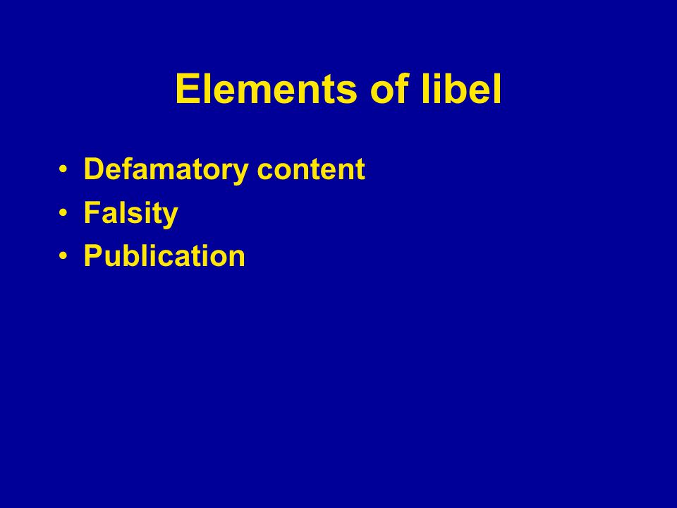 Elements of libel Defamatory content Falsity Publication Identification