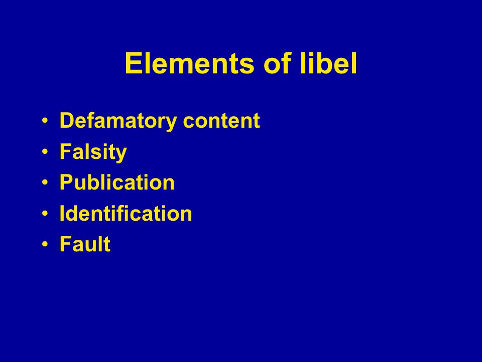 Elements of libel Defamatory content Falsity Publication Identification Fault Harm