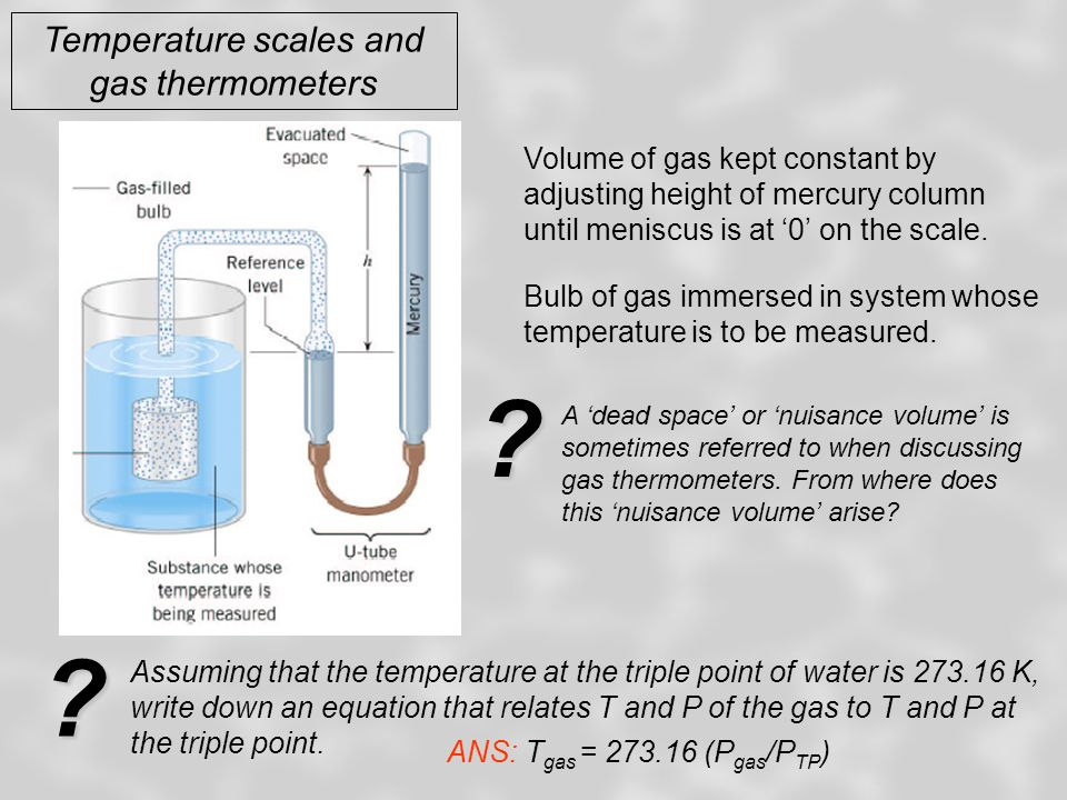 Temperature scales and gas thermometers When the amount of working gas is reduced to the smallest possible value, all gas thermometers give the same temperature for a given system irrespective of the gas used..