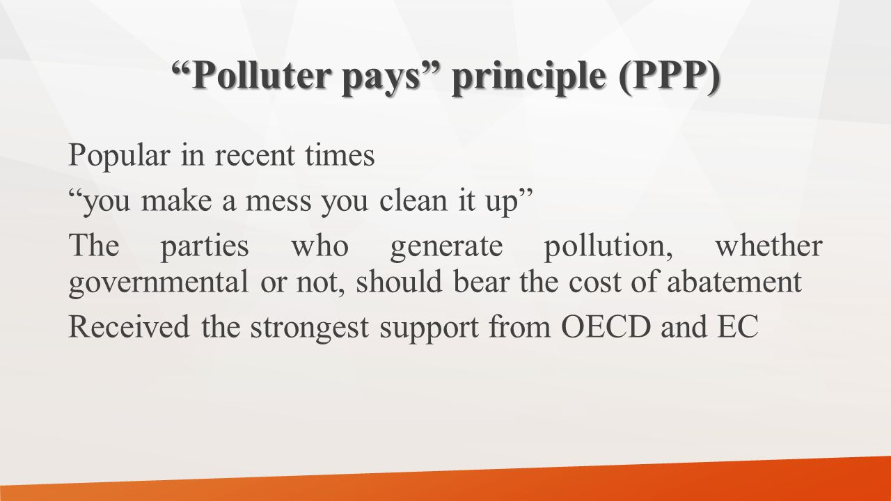 Guiding Principles Concerning the International Economic Aspects of Environmental Policies (May 1972)- OECD Council Recommendation In order to ensure that the environment is in an acceptable state, the polluter should bear the expenses of carrying out the pollution prevention and control measures.