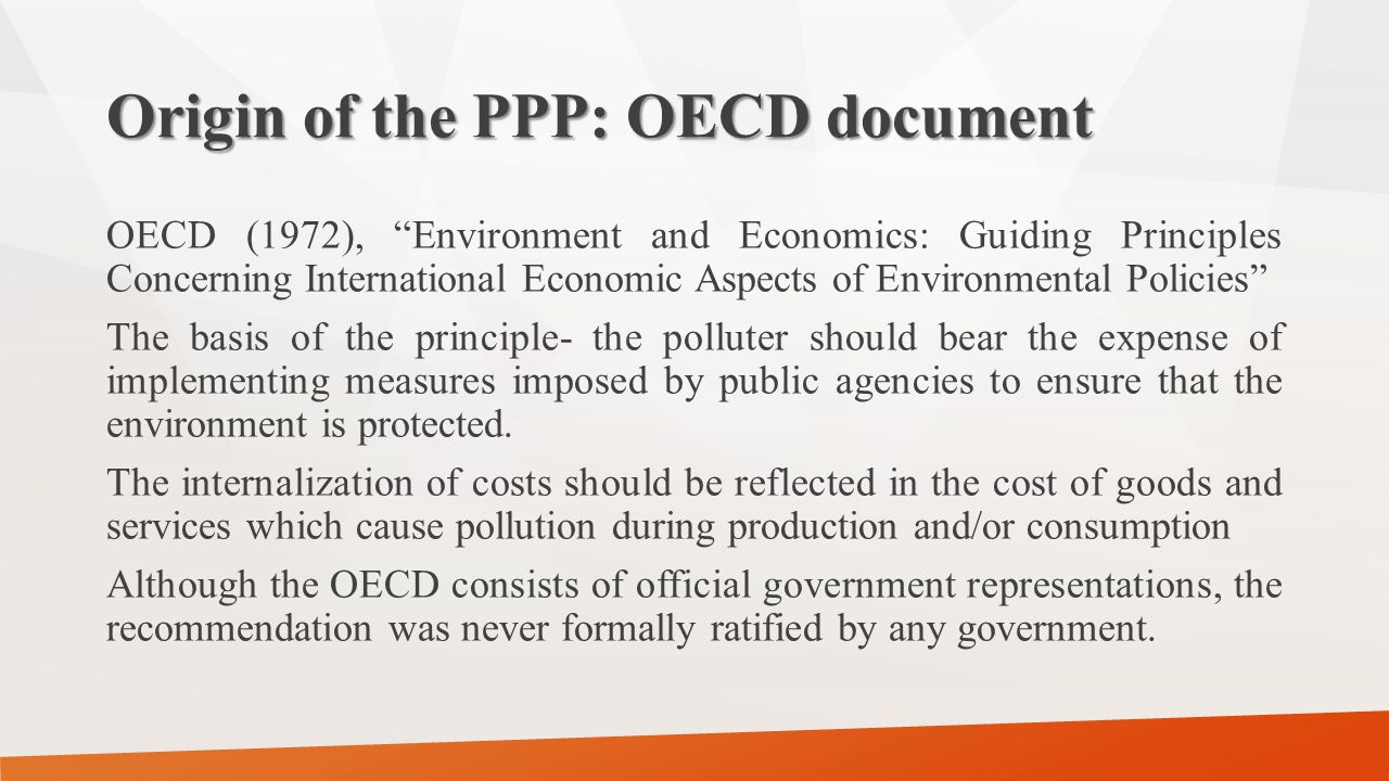 Main Features of the PPP Expenses that polluter should bear are decided by public authorities (whether in by preventive measures, restoration, or a combination of both) Polluter's expenses include pollution prevention and control measures.