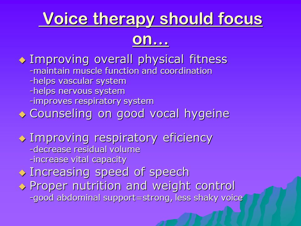 LSVT as Treatment (study)  Used to evaluate changes associated with vocal aging before and after treatment  Patients had hoarseness and reduced volume  16 sessions in a 1 month period  Results: increased phonatory efficiency -increase in sound pressure level -improved vocal fold adduction -increased respiratory-laryngeal-vocal tract coordination