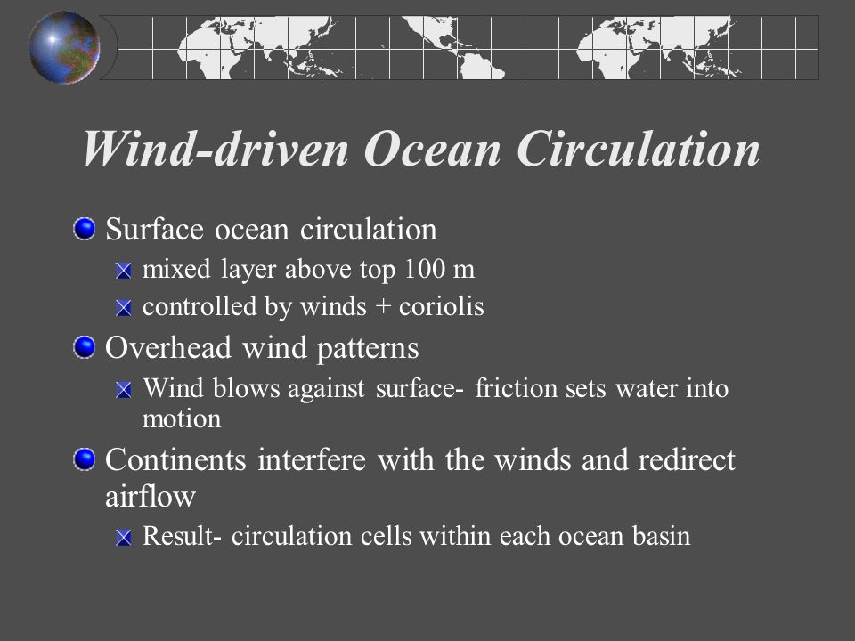 Gyres Gyre - closed, circular flow of water around an ocean basin 5 gyres: North Atlantic South Atlantic North Pacific South Pacific Indian Ocean Plus circulation around Antarctica- closed circuit wind and water can freely flow around Antarctica