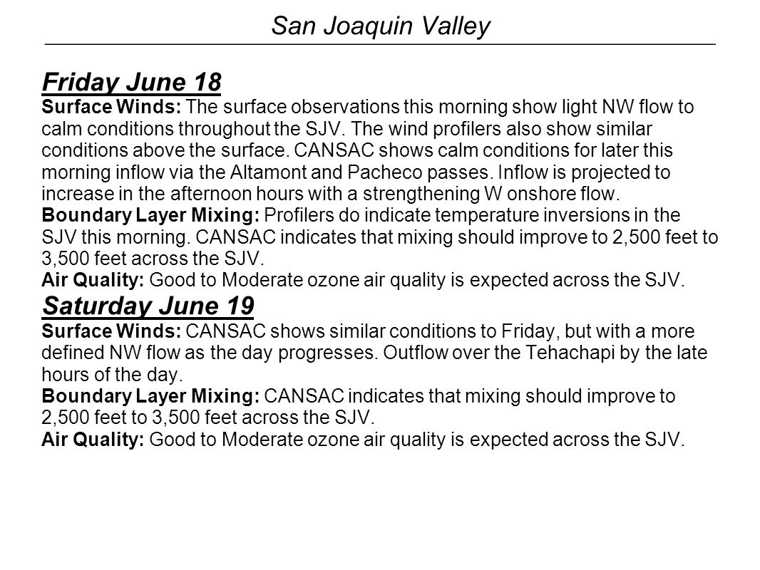 San Joaquin Valley Sunday June 20 Surface Winds: CANSAC again shows a light NW flow throughout the day, with a light inflow into the northern SJV from the Sacramento area by the afternoon.