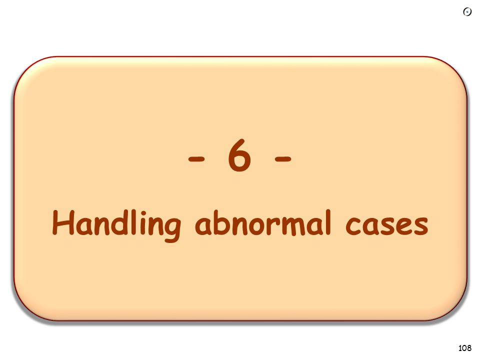 - 1 – Overview of the requirements task - 6 - Handling abnormal cases 108