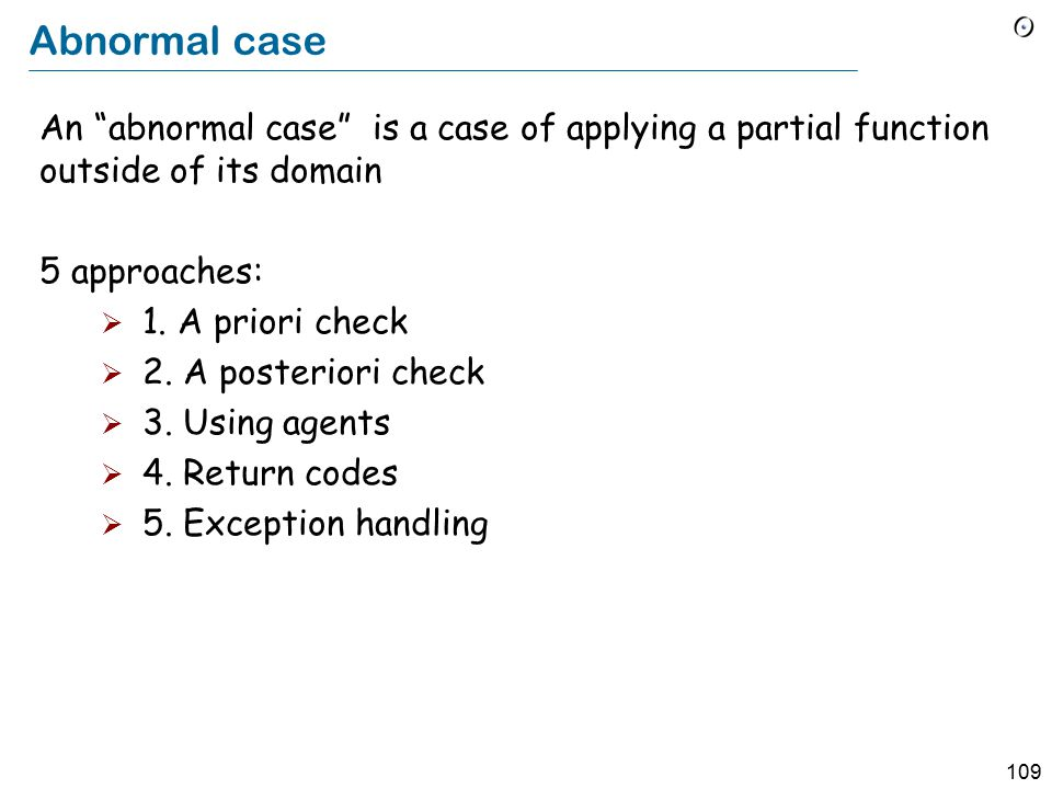 109 Abnormal case An abnormal case is a case of applying a partial function outside of its domain 5 approaches:  1.