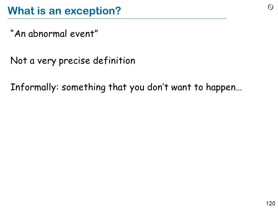 120 What is an exception.