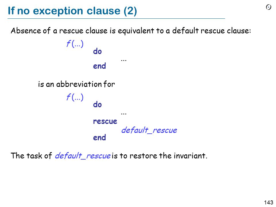 143 If no exception clause (2) Absence of a rescue clause is equivalent to a default rescue clause: f (...) do...