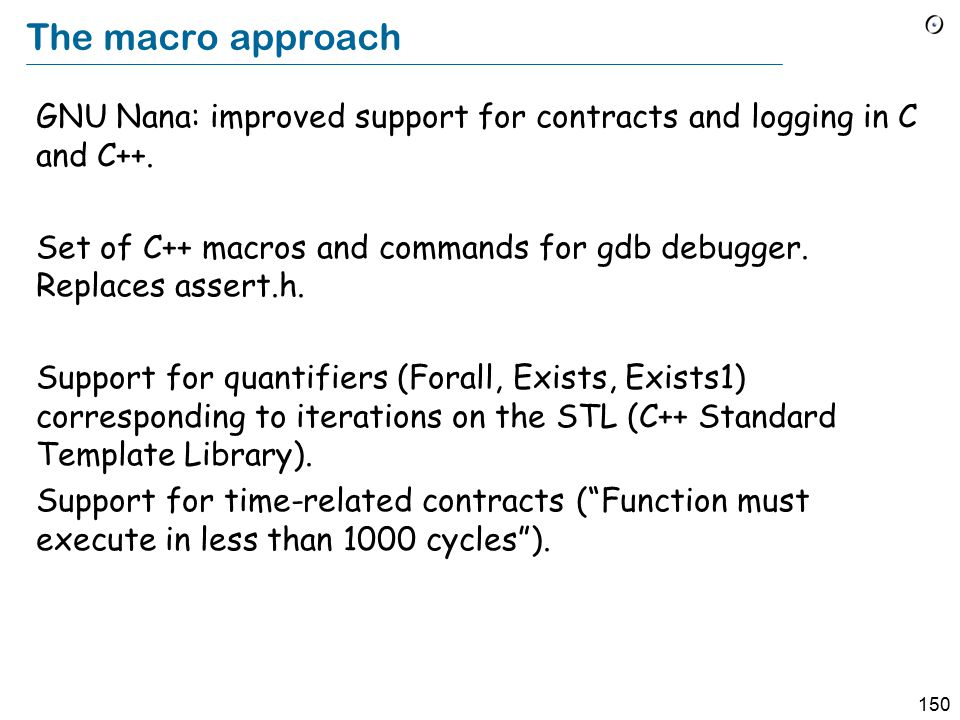 150 The macro approach GNU Nana: improved support for contracts and logging in C and C++.