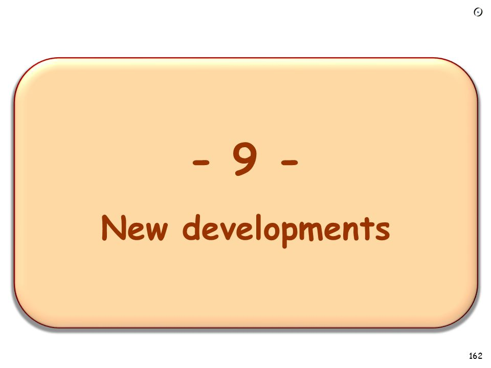 - 1 – Overview of the requirements task - 9 - New developments 162