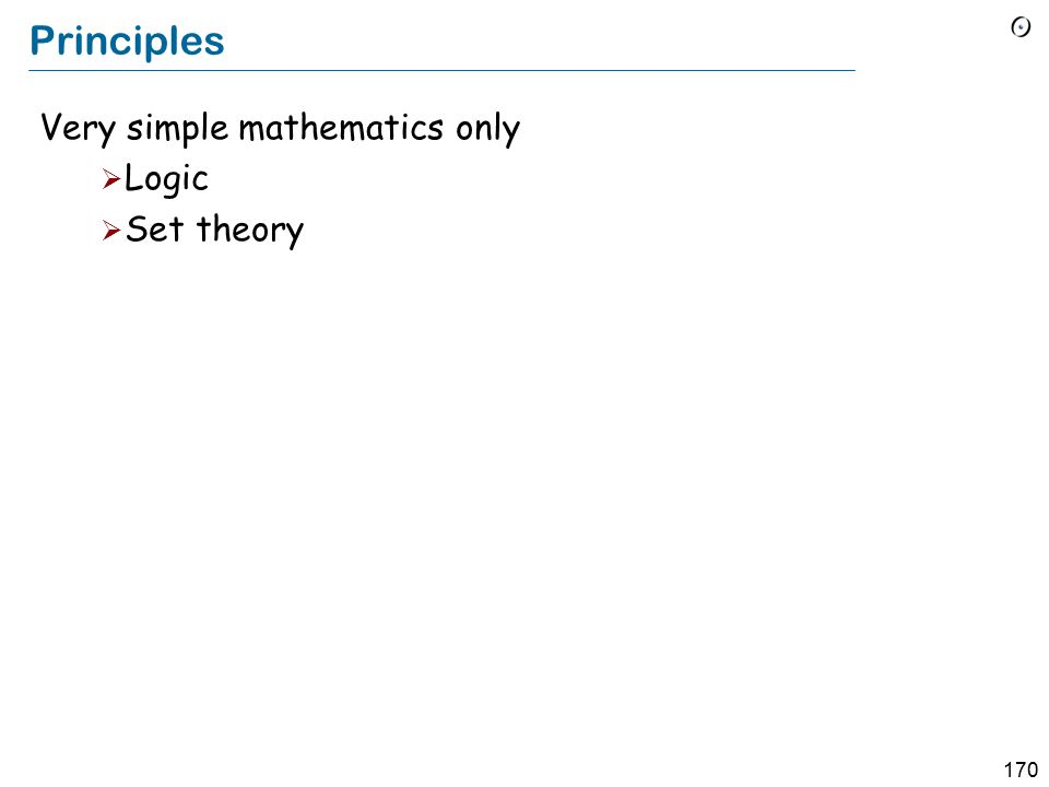 170 Principles Very simple mathematics only  Logic  Set theory