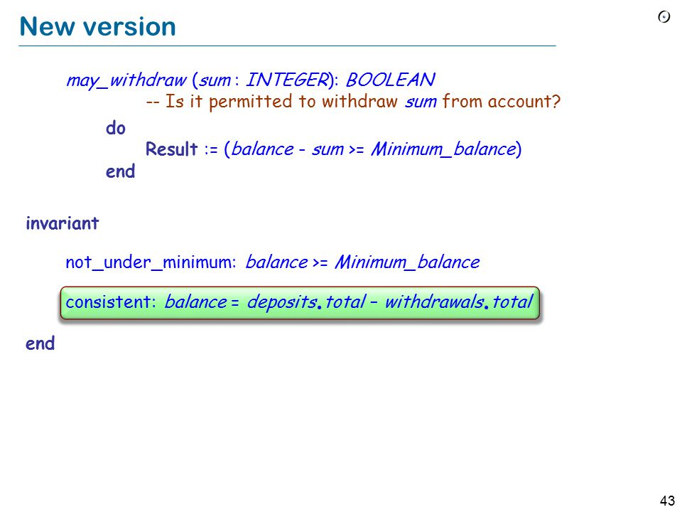 43 New version may_withdraw (sum : INTEGER): BOOLEAN -- Is it permitted to withdraw sum from account.