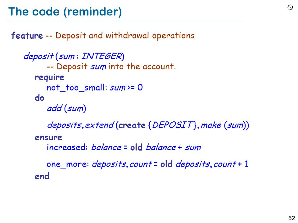52 The code (reminder) feature -- Deposit and withdrawal operations deposit (sum : INTEGER) -- Deposit sum into the account.