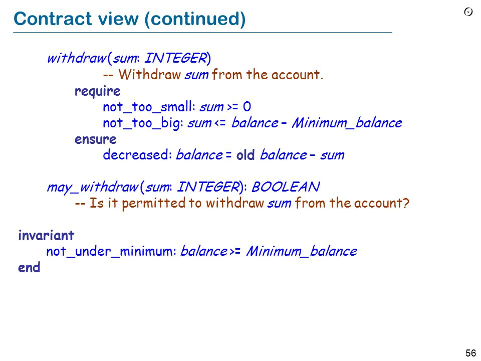 56 Contract view (continued) withdraw (sum: INTEGER) -- Withdraw sum from the account.