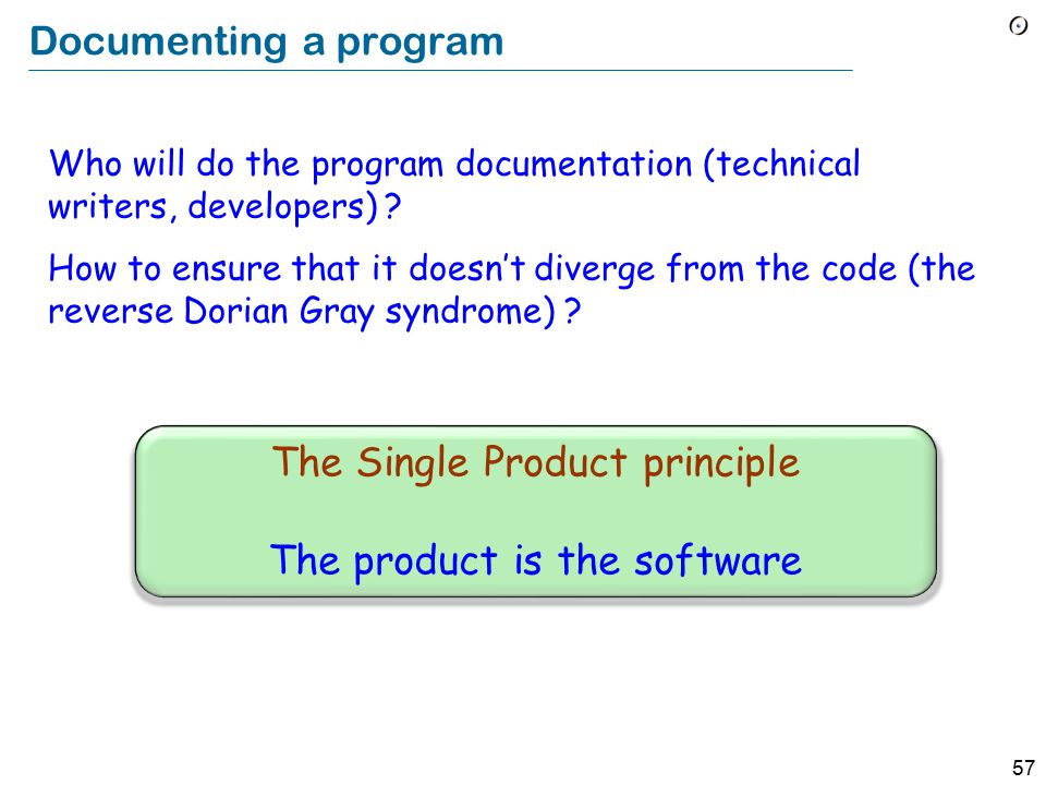 57 Documenting a program Who will do the program documentation (technical writers, developers) .