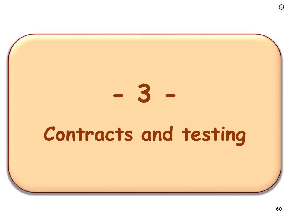 - 1 – Overview of the requirements task - 3 - Contracts and testing 60