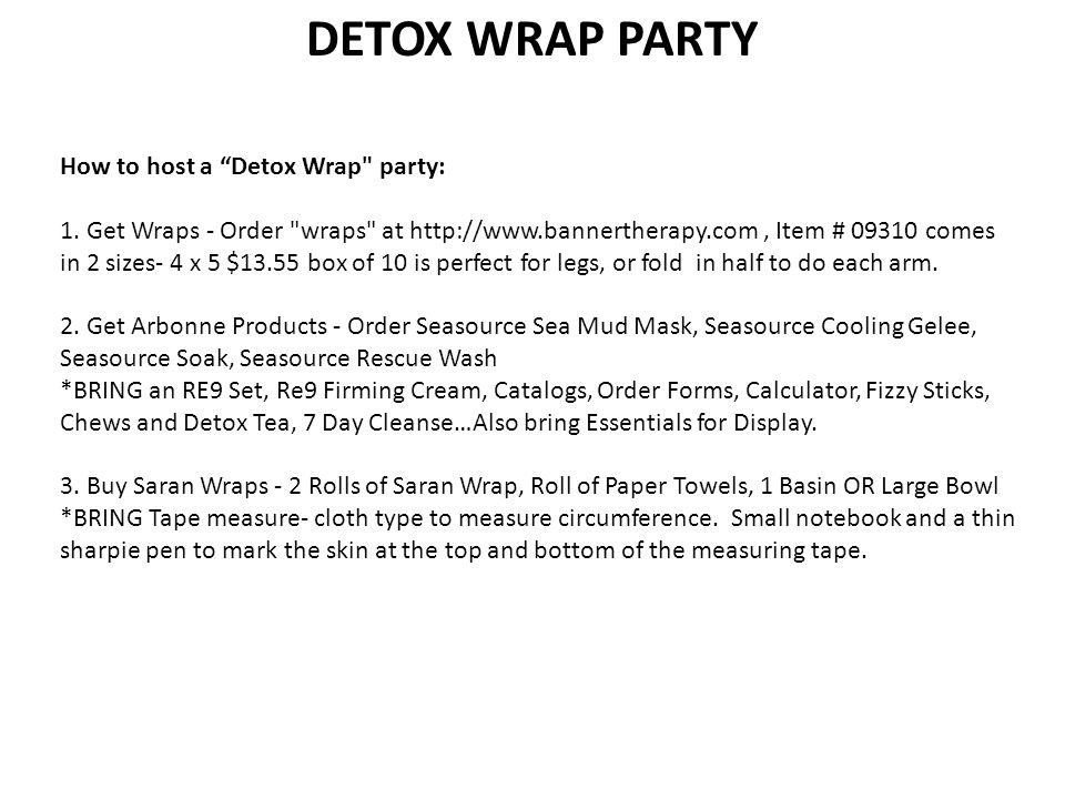 DETOX WRAP PARTY Tell each guest to do the following things A.
