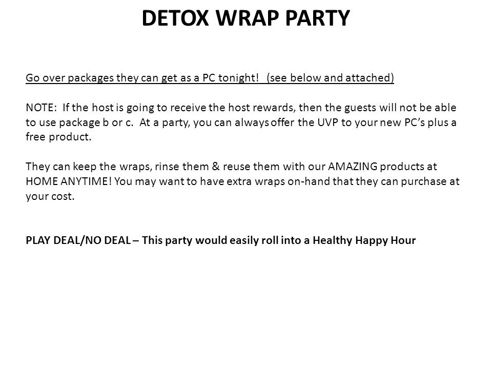 DETOX WRAP PARTY *** Package Ideas: Package A Detox wrap only: Sign up as a NEW PC and order SeaSoak, Gelee & Mud Mask...