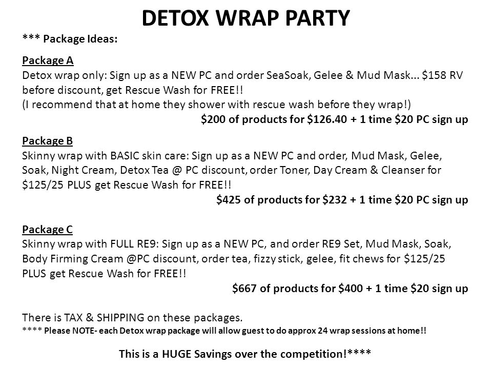 DETOX WRAP PARTY Pass out catalogs, forms Close station in separate room Trifecta close Remind guests to drink a lot of h2o after the workshop and measure again tomorrow as they may continue to see loss.