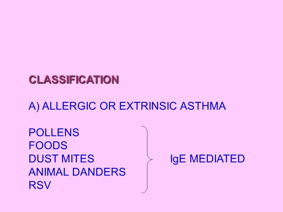 B) INTRINSIC OR NONALLERGIC ASTHMA TEMPERATURE CHANGES COLD AIR ODOR IRRITANS MENSES SMOKE VIRUS C) EXERCISE INDUCED ASTHMA D) ASPIRIN INDUCED ASTHMA