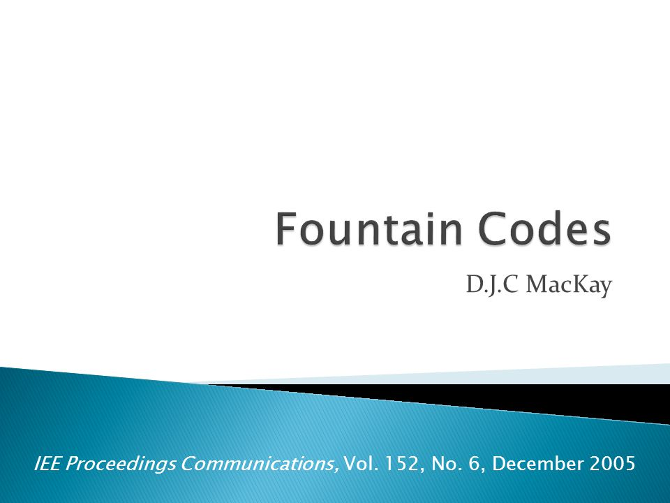  Introduction  Fountain Codes  Intermission  LT Codes  Raptor Codes 2