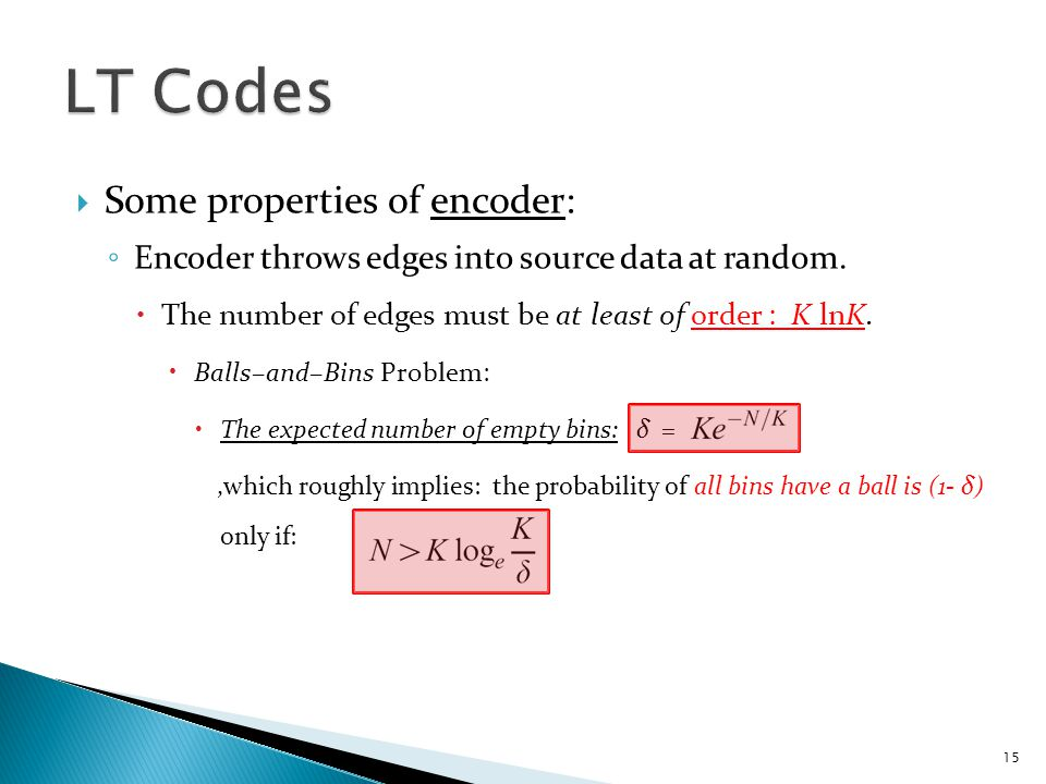  For decoder: ◦ If decoder received optimal K encoded packets, the average degree of each encoded packet must be at least: lnK  The number of edges must be at least of order: K lnK.