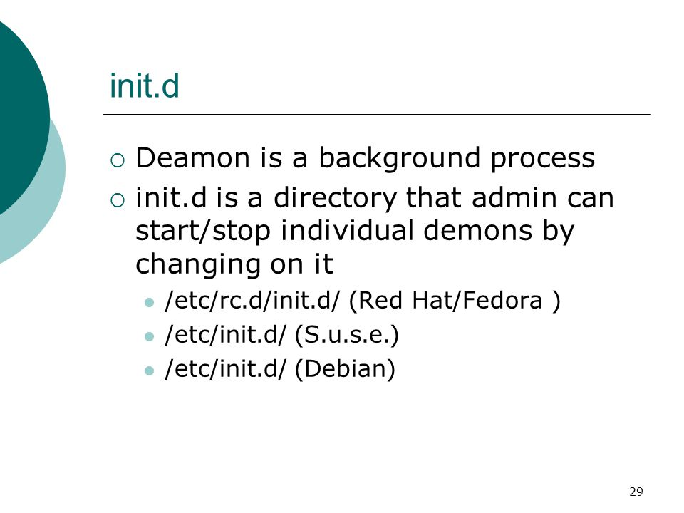 30 Start/stop deamon  Admin can issuing the command and either the start, stop, status, restart or reload option  i.e.