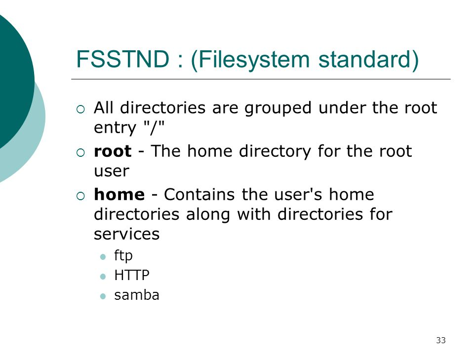 34 FSSTND : (Filesystem standard)  bin - Commands needed during booting up that might be needed by normal users  sbin - Like bin but commands are not intended for normal users.