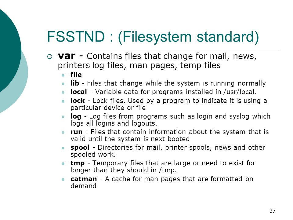 38 FSSTND : (Filesystem standard)  mnt - Mount points for temporary mounts by the system administrator.