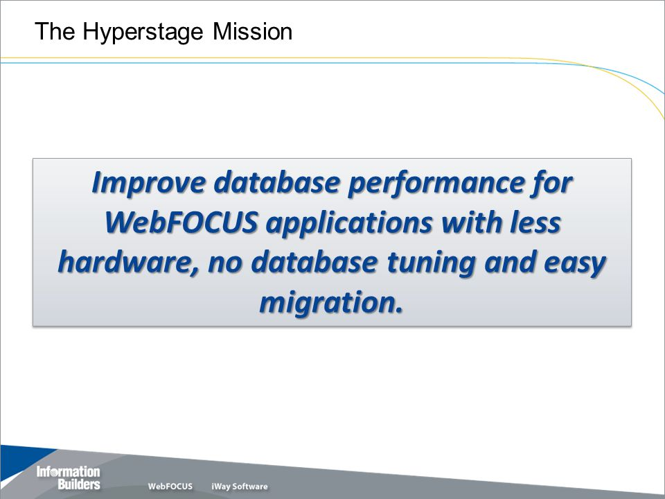 The WebFOCUS Hyperstage high performance analytic data store is designed to handle business-driven queries on large volumes of data—without IT intervention.