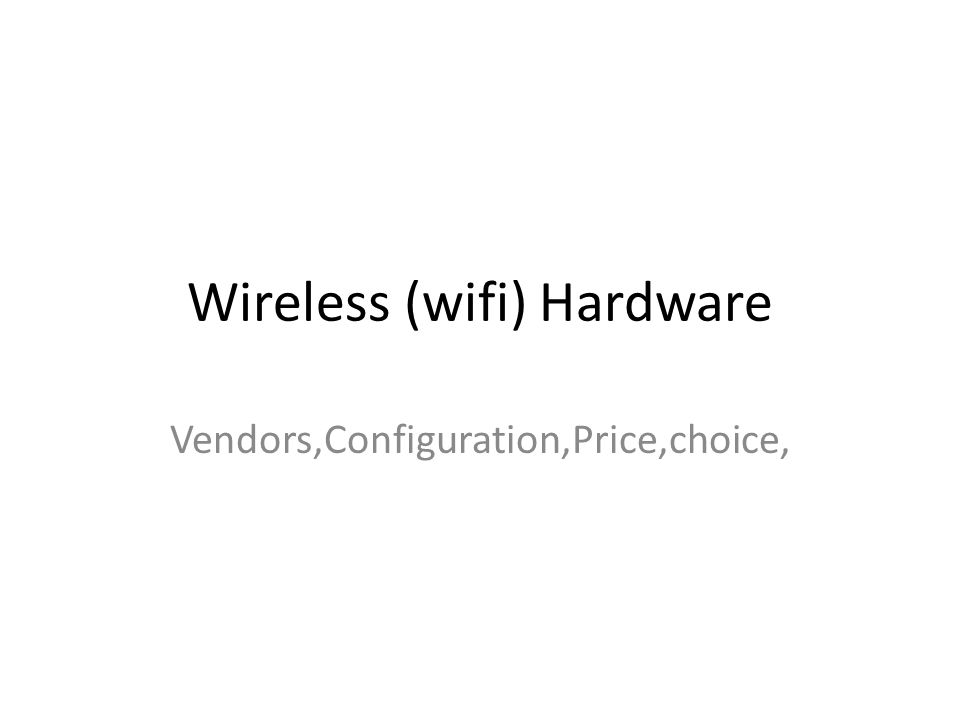 Objective What is your budget, including maintenance budget Design of network Selecting wireless products on need Price wireless products Legal considerations to used the frequency at your locality