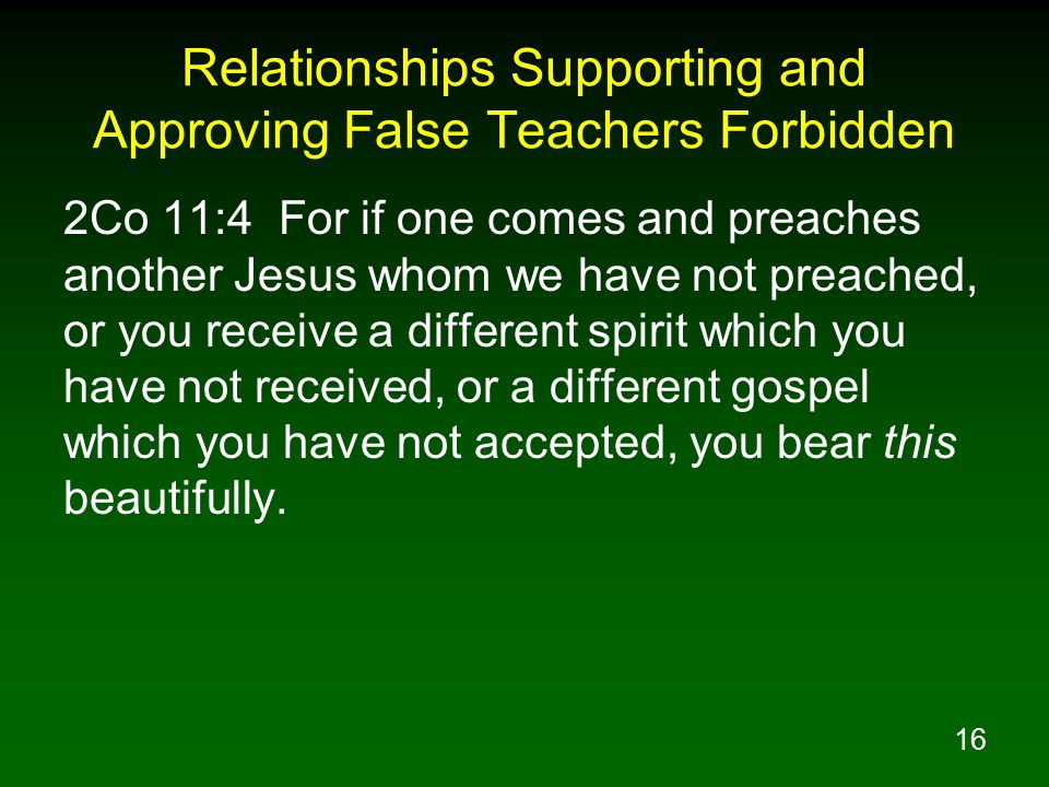 17 Relationships Supporting and Approving False Teachers Forbidden 2Co 11:12 But what I am doing I will continue to do, so that I may cut off opportunity from those who desire an opportunity to be regarded just as we are in the matter about which they are boasting.