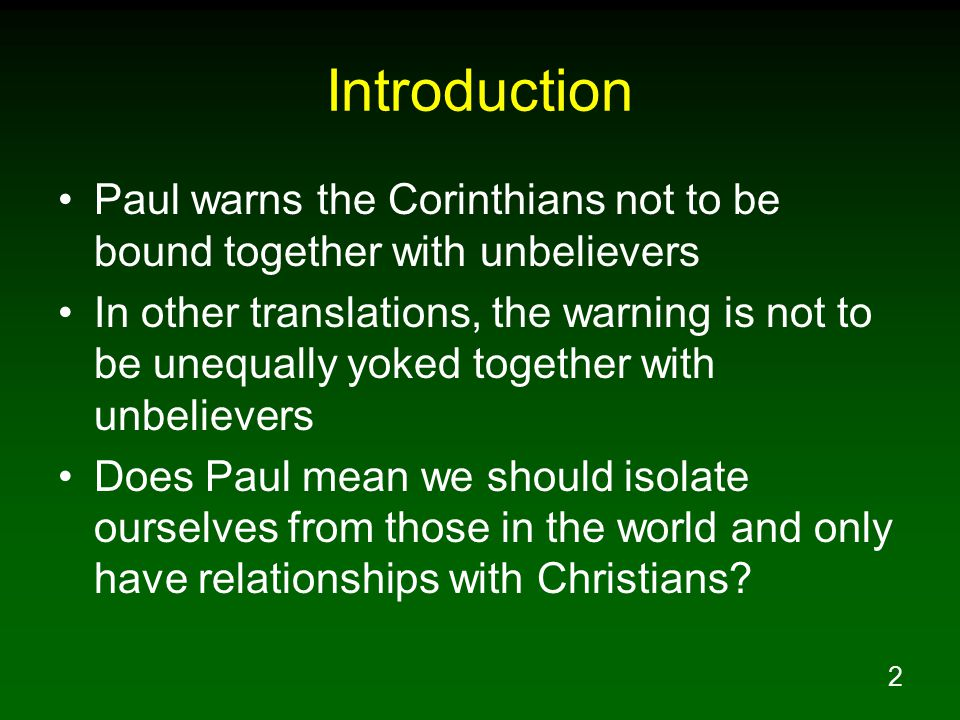 3 Paul s Warning New American Standard Bible 2Co 6:14 Do not be bound together with unbelievers; for what partnership have righteousness and lawlessness, or what fellowship has light with darkness?