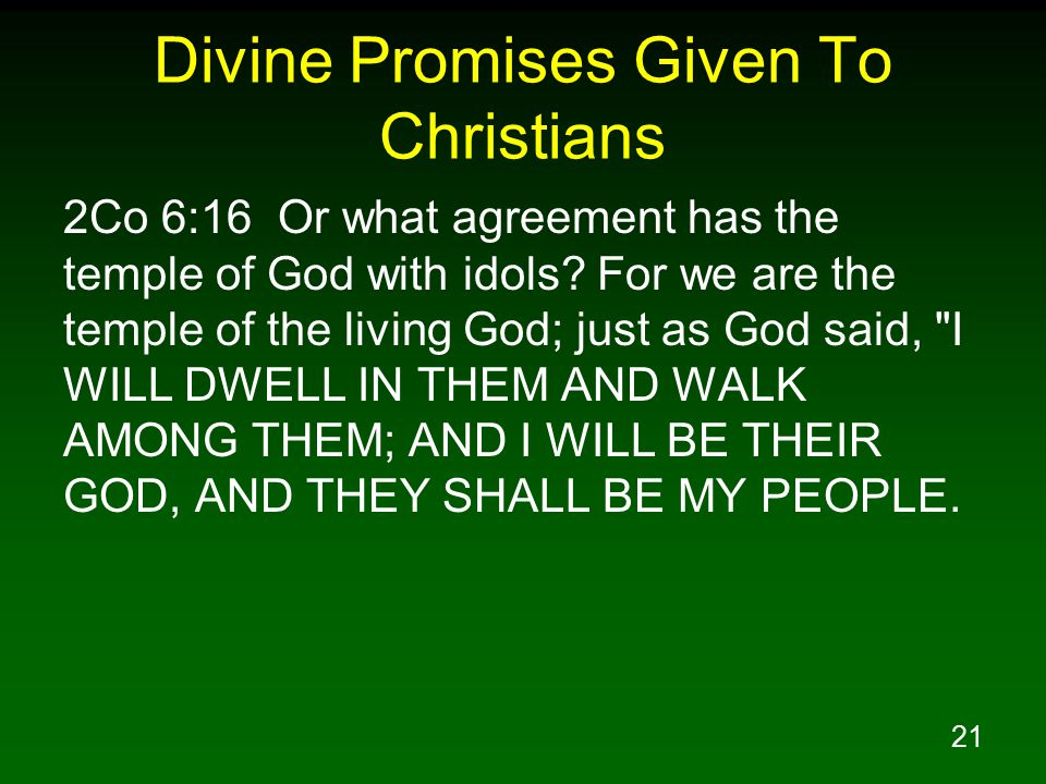 22 Divine Promises Given To Christians 2Co 6:17 Therefore, COME OUT FROM THEIR MIDST AND BE SEPARATE, says the Lord.
