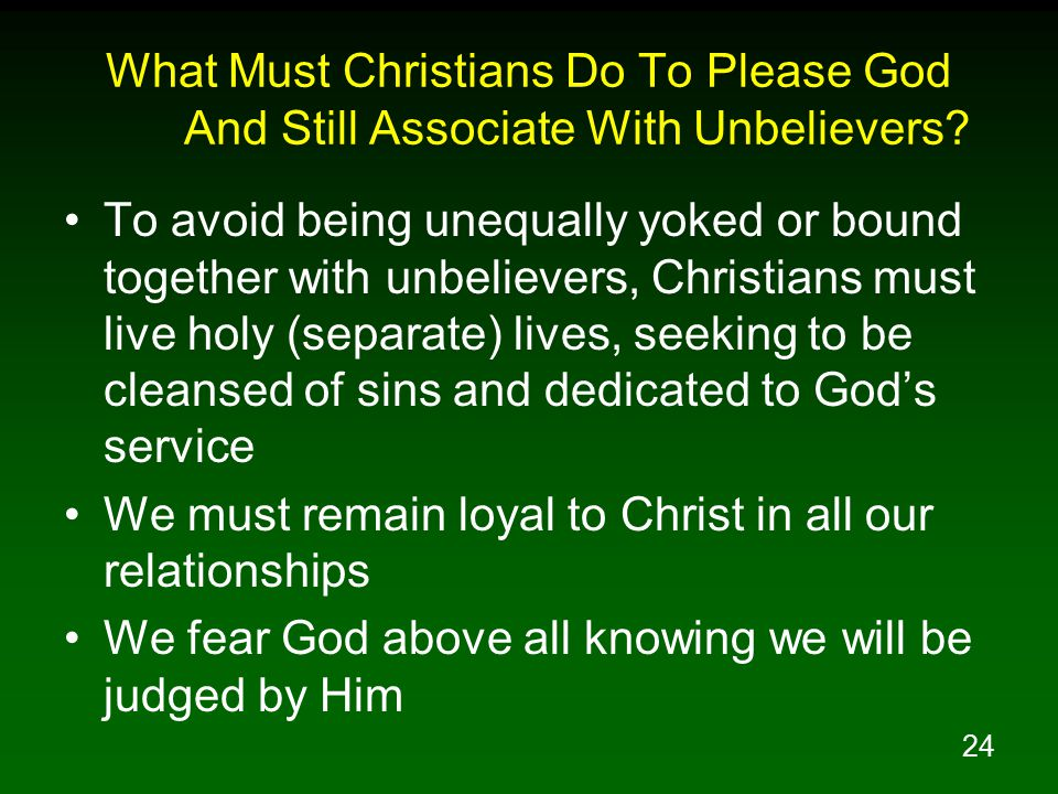 25 What Must Christians Do To Please God And Still Associate With Unbelievers.