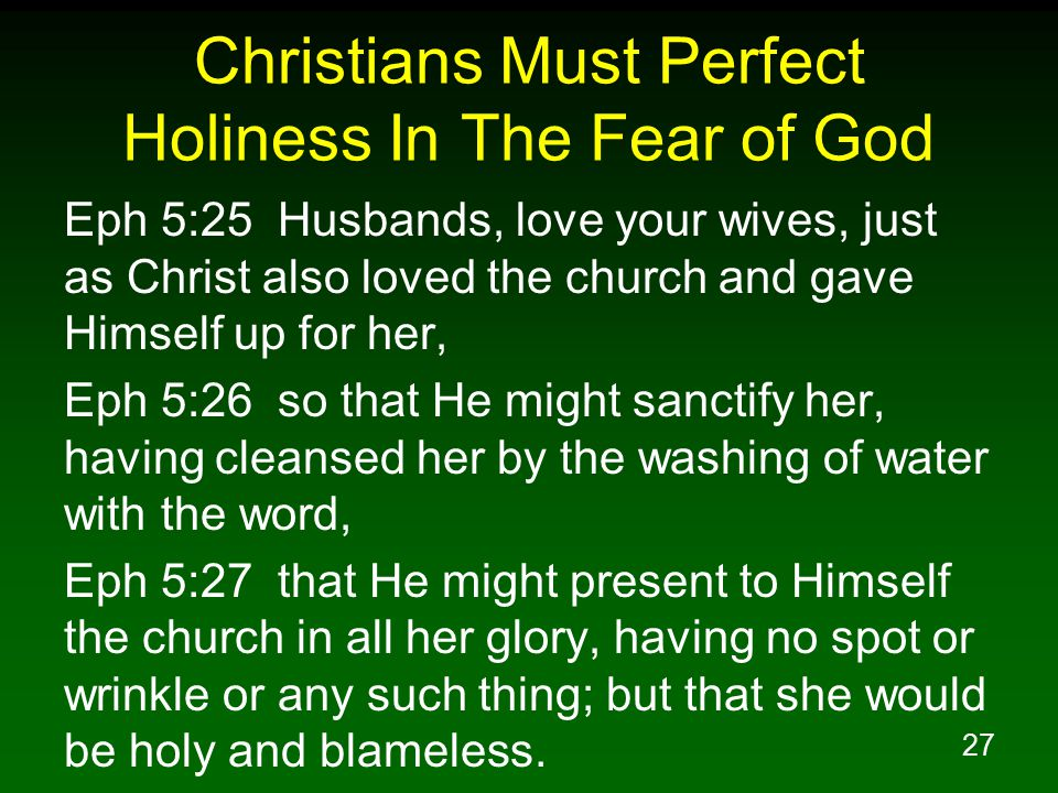 28 Christians Must Perfect Holiness In The Fear of God Rom 12:1 Therefore I urge you, brethren, by the mercies of God, to present your bodies a living and holy sacrifice, acceptable to God, which is your spiritual service of worship.