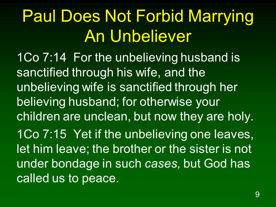 10 Paul Does Not Forbid Marrying An Unbeliever 1Co 7:16 For how do you know, O wife, whether you will save your husband.