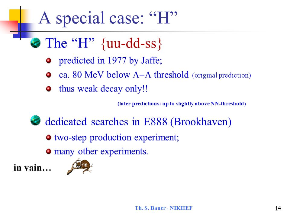 Th.S. Bauer - NIKHEF 15 A special case: H The H  {uu-dd-ss} predicted in 1977 by Jaffe; ca.