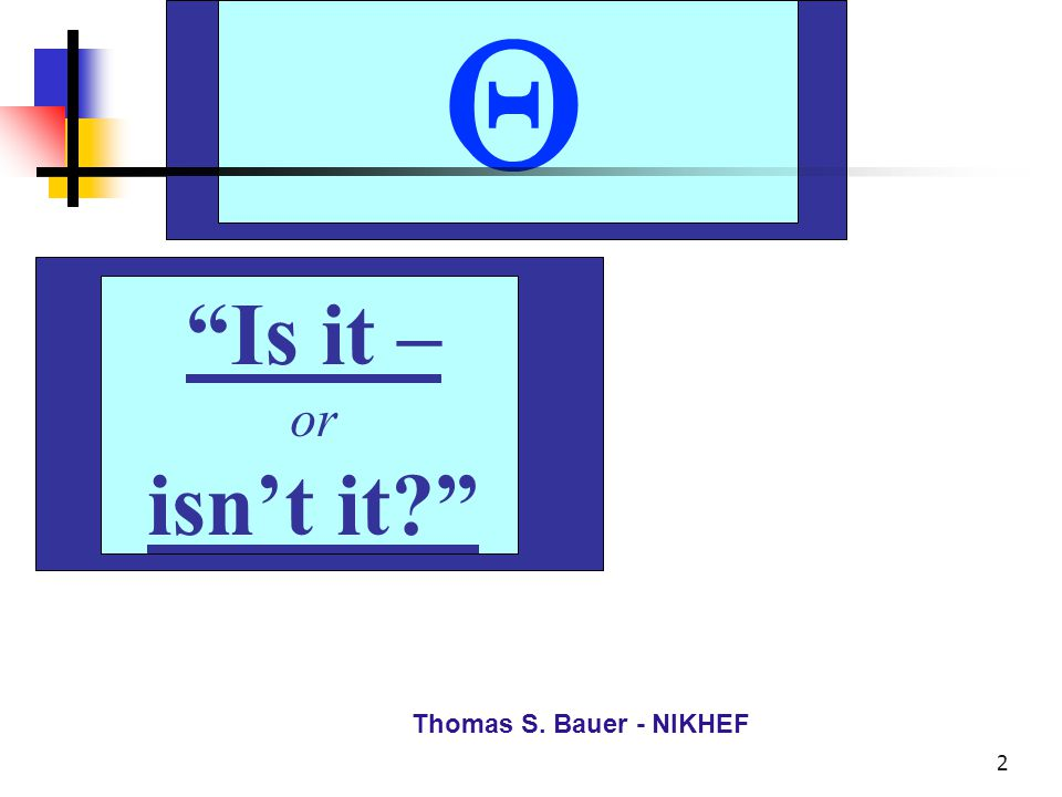 Th.S. Bauer - NIKHEF 3 Is it – or isn't it? Thomas S.
