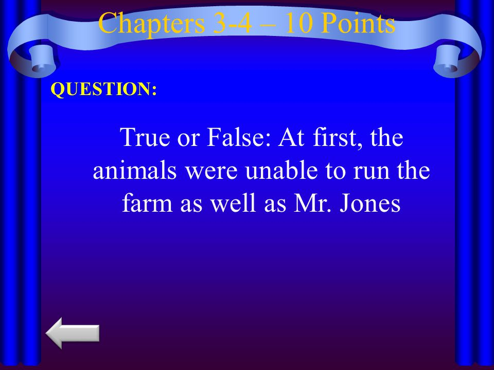 Chapters 3-4– 20 Points QUESTION: True or False: The farmers' predictions about Animal Farm come true in chapter four.
