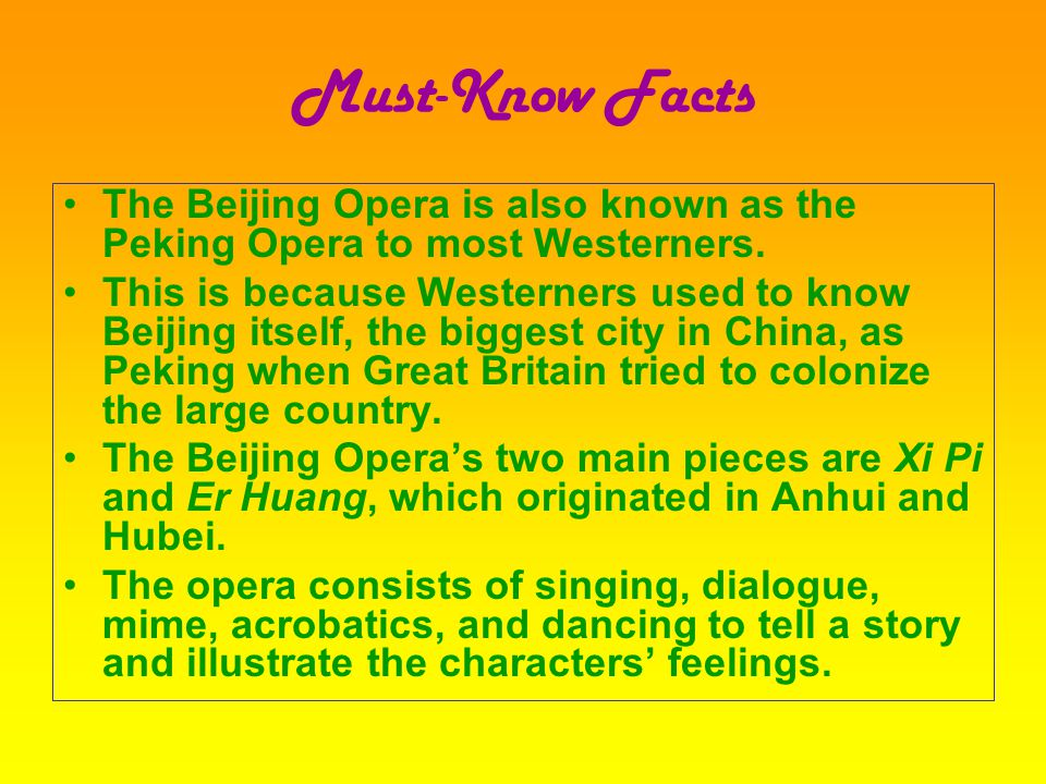 The Beginning of the Beijing Opera This elaborate form of entertainment originated in the small Chinese provinces of Anhui and Hubei.