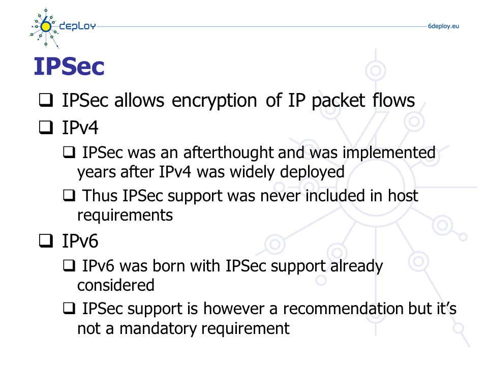 Inherent vulnerabilities  Less experience working with IPv6  New protocol stack implementations  Security devices such as Firewalls and IDSs have less support for IPv6 than IPv4 – maybe not true anymore  More complex networks  Overlaid with tunnels  Dual stack (two protocols on the same wire)
